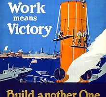 Your work means victory Vintage WWI Poster by Carsten Reisinger