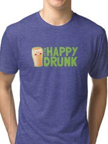 I'm the HAPPY DRUNK! Tri-blend T-Shirt