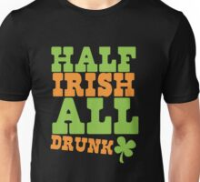 HALF Irish all DRUNK Unisex T-Shirt