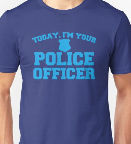 Today, I'm your police officer Unisex T-Shirt