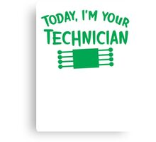 Today I'm your technician Canvas Print