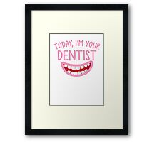 Today, I'm your DENTIST with cute smiley teeth mouth Framed Print