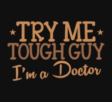 TRY ME TOUGH GUY I'm a DOCTOR Kids Tee