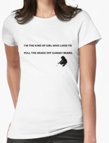 I'm The Kind Of Girl Who Likes To Pull The heads off Gummy Bears. T-Shirt