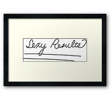 With Sexy Results Framed Print