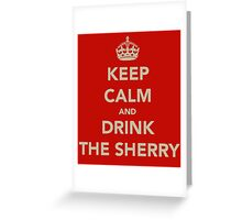 Keep Calm and Drink the Sherry Greeting Card