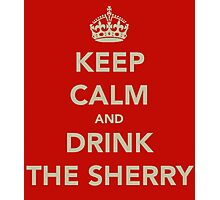 Keep Calm and Drink the Sherry Photographic Print