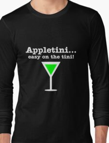 Appletini... Easy on the tini! Long Sleeve T-Shirt