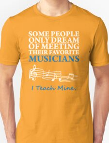 Music Teacher, I Teach Musicians T-Shirt