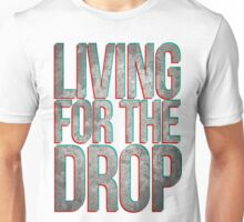 Living For The Drop Unisex T-Shirt