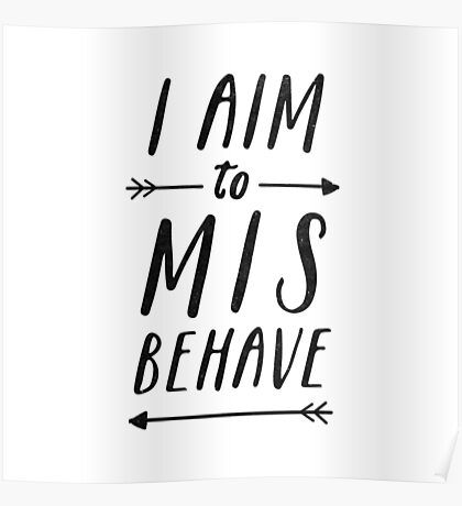Aim To Misbehave | White Poster