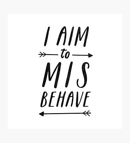 Aim To Misbehave | White Photographic Print