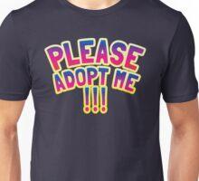 Please adopt me !!! Unisex T-Shirt