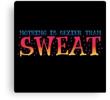 Nothing is sexier than sweat Canvas Print