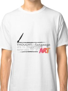 Thought and language are to an artist materials for an art. Classic T-Shirt