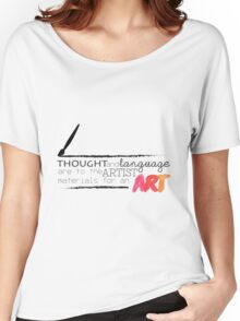 Thought and language are to an artist materials for an art. Women's Relaxed Fit T-Shirt