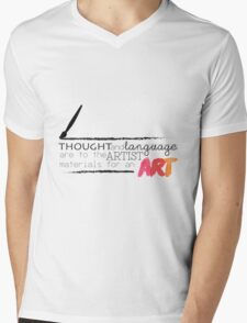Thought and language are to an artist materials for an art. Mens V-Neck T-Shirt