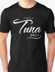 That's a Tuna Bro!  Unisex T-Shirt
