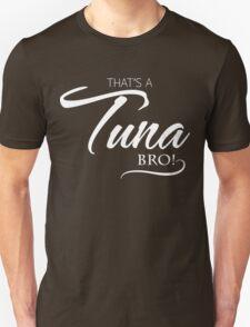 That's a Tuna Bro!  Unisex T-Shirt