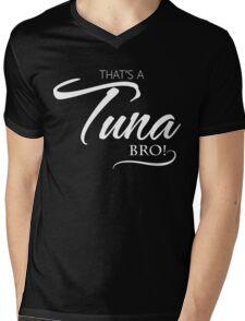 That's a Tuna Bro!  Mens V-Neck T-Shirt