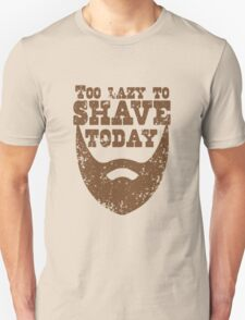 Too lazy to shave today Distressed Unisex T-Shirt