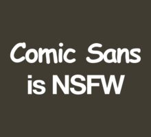 Comic Sans is NSFW by Nigel Honey