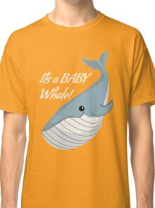 It's a Baby Whale!  Classic T-Shirt