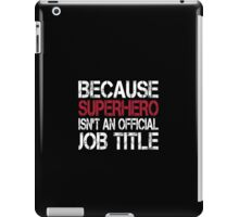 Because Superhero Isn't An Official Job Title - Tshirts & Accessories iPad Case/Skin