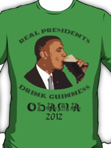 Real Presidents Drink Guinness - Obama 2012 T-Shirt