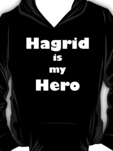 Hagrid is my hero 2 T-Shirt