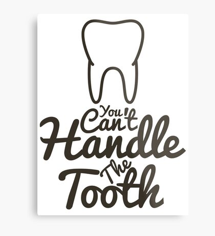 You Can't Handle The Tooth Metal Print