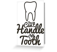 You Can't Handle The Tooth Greeting Card