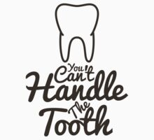 You Can't Handle The Tooth by dsmithonline