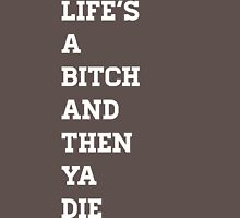 Life's A Bitch and Then Ya Die Unisex T-Shirt