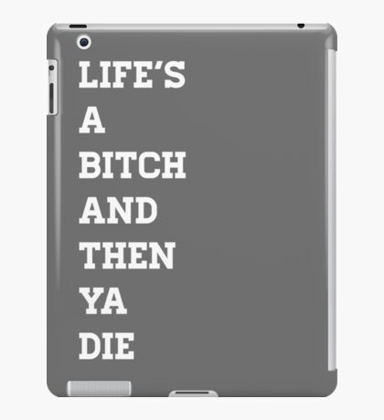 Life's A Bitch and Then Ya Die iPad Case/Skin