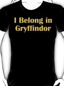 I belong in Gryffindor T-Shirt