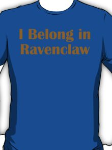I belong in Ravenclaw T-Shirt