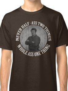 Never half ass two things Classic T-Shirt