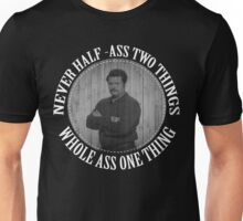 Never half ass two things Unisex T-Shirt
