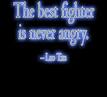 Lao Tzu, The best fighter is never angry. Combat, Karate, Kung Fu, Boxing, Wrestling, MMA, Martial Arts by TOM HILL - Designer