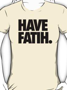 HAVE FAITH. T-Shirt