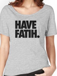 HAVE FAITH. Women's Relaxed Fit T-Shirt