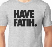 HAVE FAITH. Unisex T-Shirt