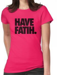 HAVE FAITH. Womens Fitted T-Shirt