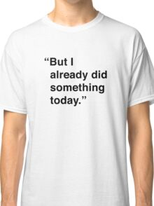 Kimmy | But I Already Did Something Today Classic T-Shirt