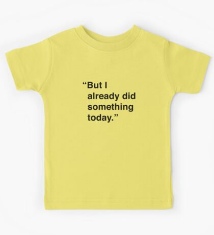 Kimmy   But I Already Did Something Today Kids Tee