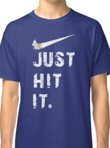 Just hit it. Classic T-Shirt