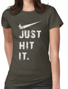 Just hit it. Womens Fitted T-Shirt