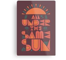 All Under The Same Sun Metal Print