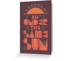 All Under The Same Sun Greeting Card